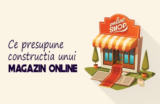 Ce presupune constuctia unui magazin online